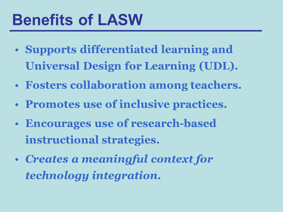 Benefits of LASW Supports differentiated learning and Universal Design for Learning (UDL).