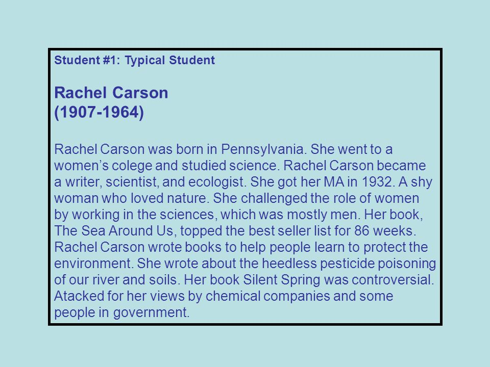 Student #1: Typical Student Rachel Carson ( ) Rachel Carson was born in Pennsylvania.