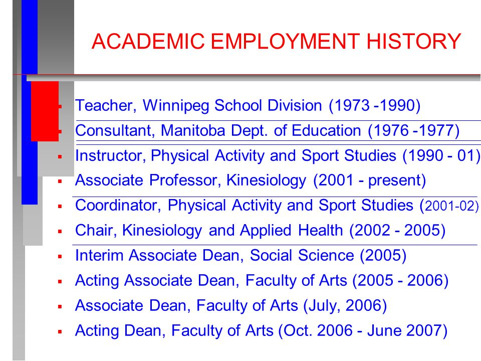 ACADEMIC EMPLOYMENT HISTORY  Teacher, Winnipeg School Division (1973 -1990)  Consultant, Manitoba Dept.