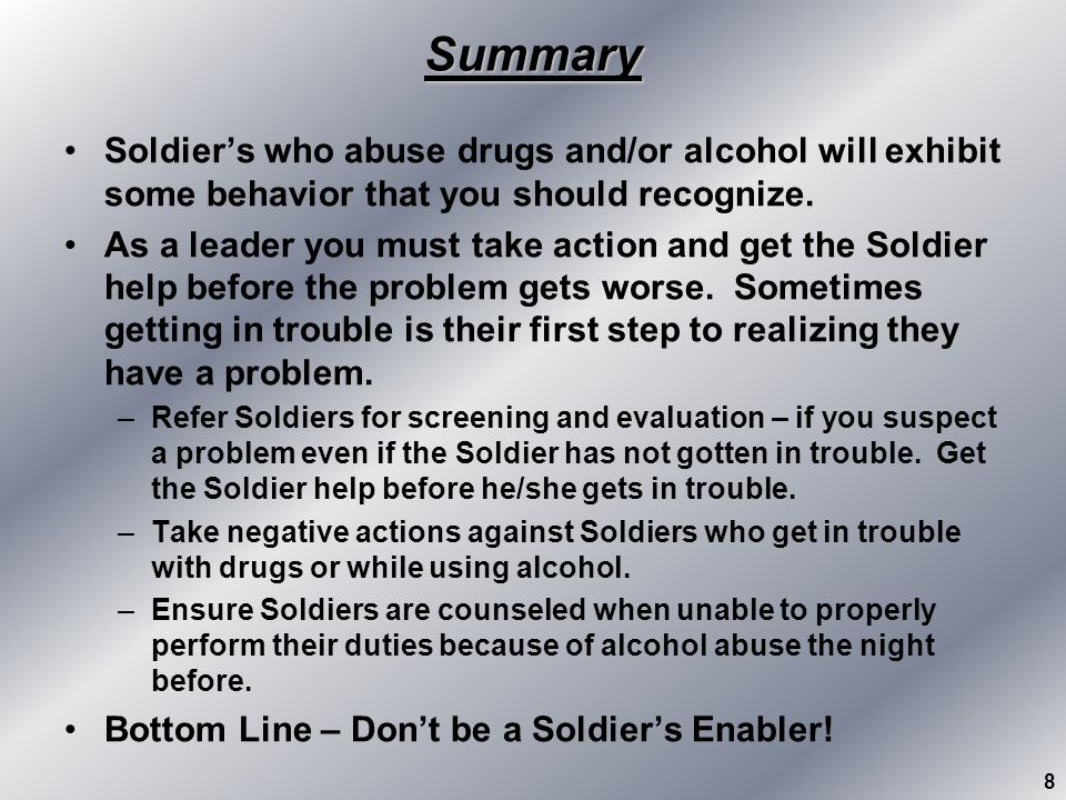 Summary Soldier's who abuse drugs and/or alcohol will exhibit some behavior that you should recognize.