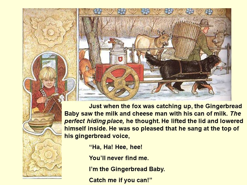 Just when the fox was catching up, the Gingerbread Baby saw the milk and cheese man with his can of milk.
