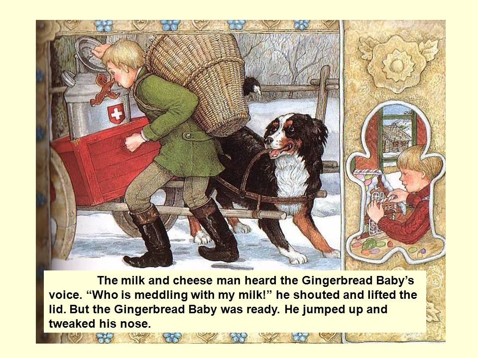 """The milk and cheese man heard the Gingerbread Baby's voice. """"Who is meddling with my milk!"""" he shouted and lifted the lid. But the Gingerbread Baby wa"""