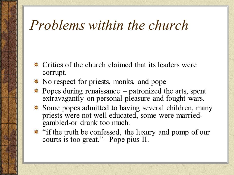Problems within the church Critics of the church claimed that its leaders were corrupt.