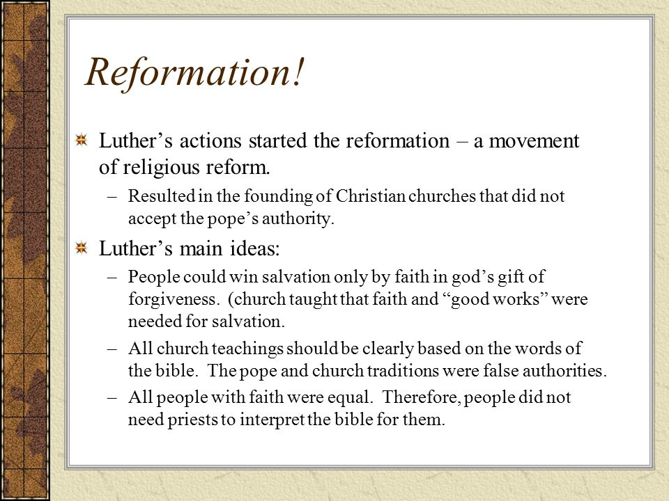 Reformation. Luther's actions started the reformation – a movement of religious reform.