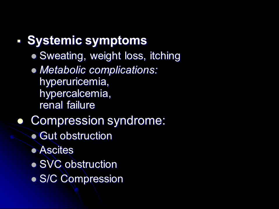  Systemic symptoms Sweating, weight loss, itching Sweating, weight loss, itching Metabolic complications: hyperuricemia, hypercalcemia, renal failure