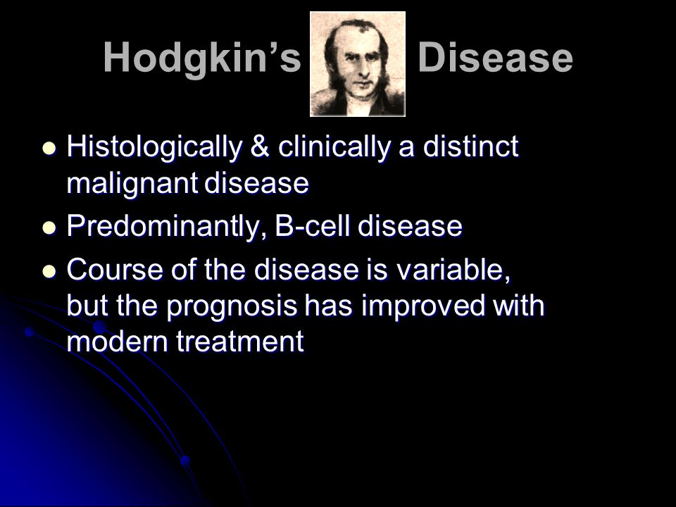 Hodgkin's Disease Histologically & clinically a distinct malignant disease Histologically & clinically a distinct malignant disease Predominantly, B-c