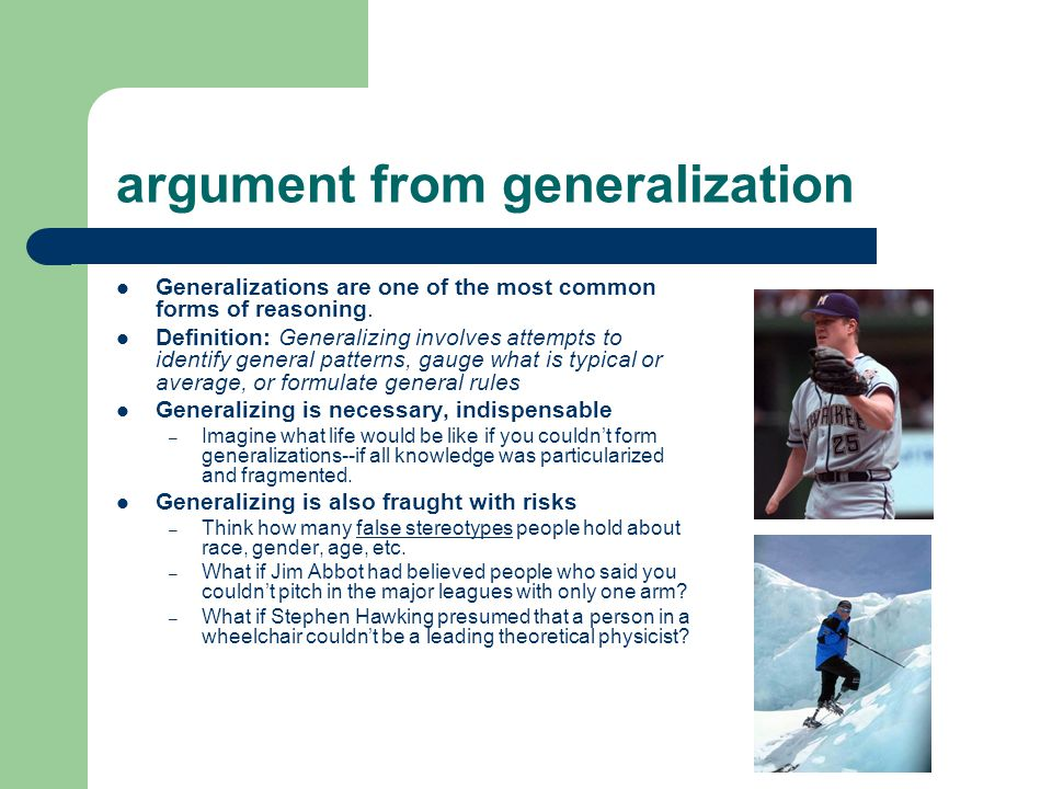 argument from generalization Generalizations are one of the most common forms of reasoning.