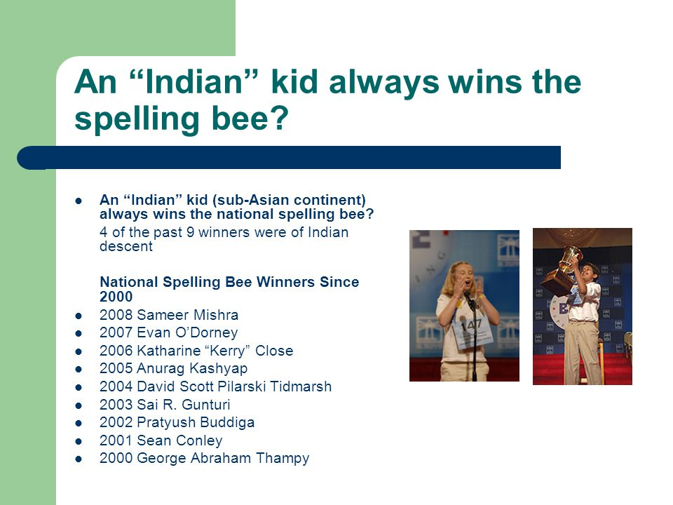 """An """"Indian"""" kid always wins the spelling bee? An """"Indian"""" kid (sub-Asian continent) always wins the national spelling bee? 4 of the past 9 winners wer"""