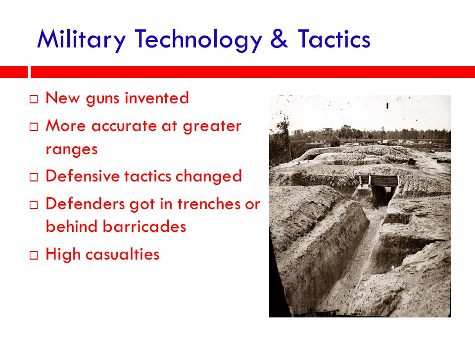 Military Technology & Tactics  New guns invented  More accurate at greater ranges  Defensive tactics changed  Defenders got in trenches or behind barricades  High casualties