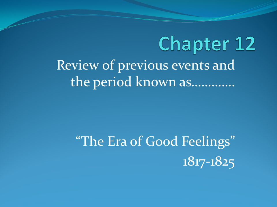 Review of previous events and the period known as…………. The Era of Good Feelings 1817-1825