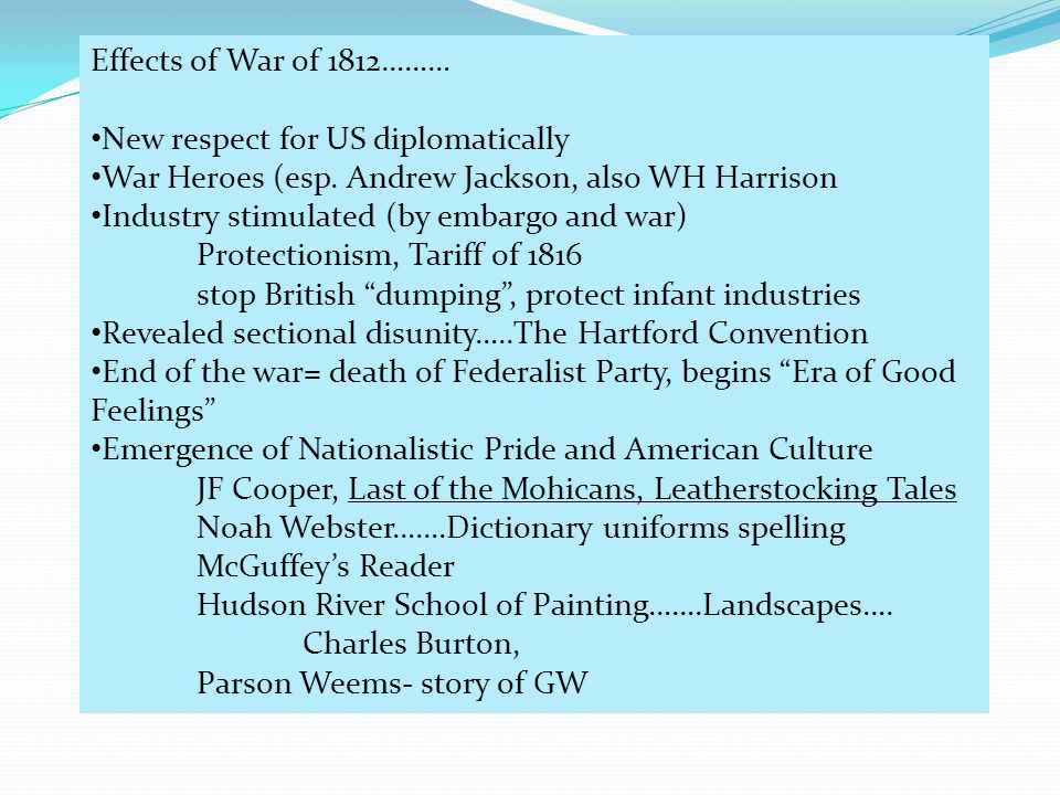 Effects of War of 1812……… New respect for US diplomatically War Heroes (esp.