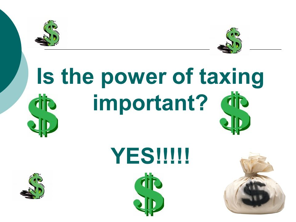 Is the power of taxing important? YES!!!!!