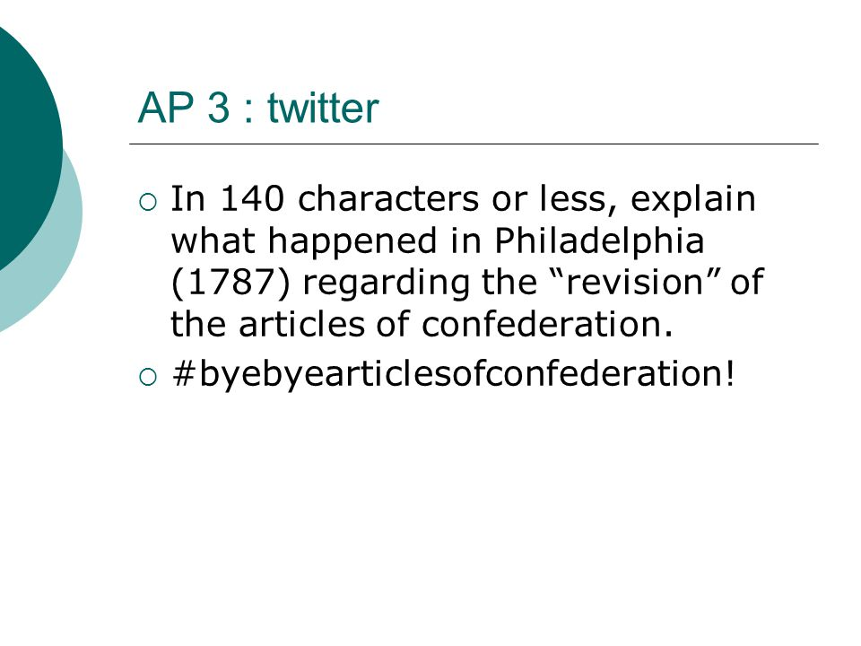 AP 3 : twitter  In 140 characters or less, explain what happened in Philadelphia (1787) regarding the revision of the articles of confederation.