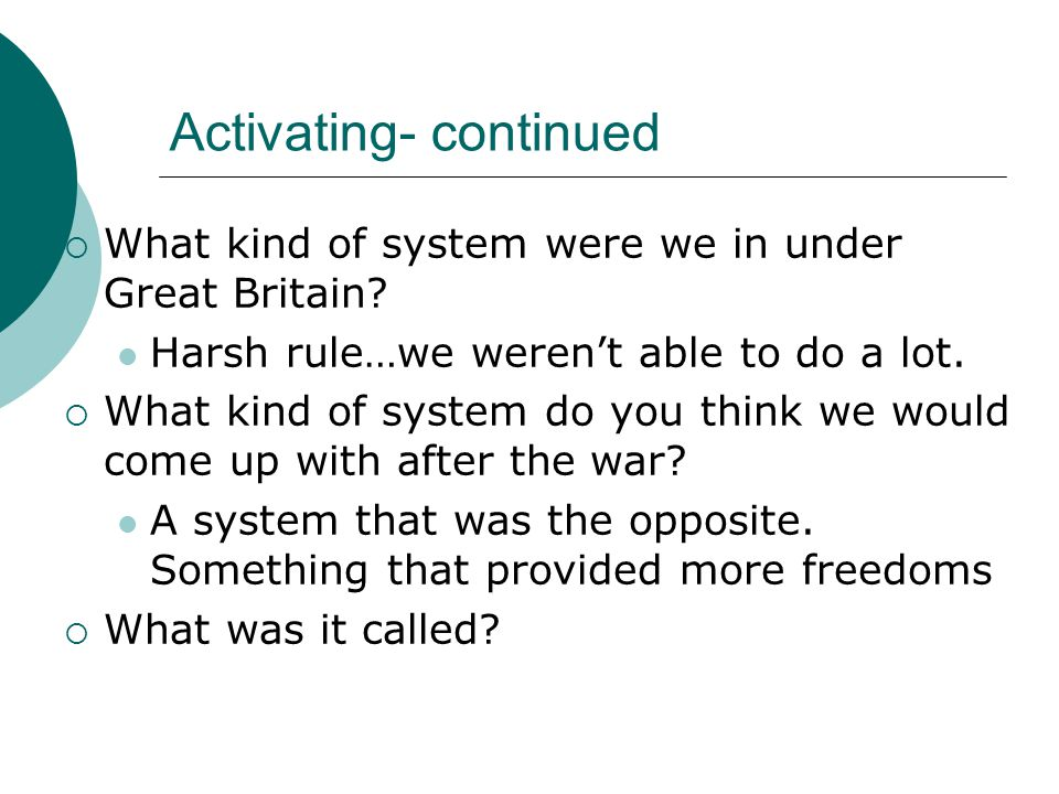 Activating- continued  What kind of system were we in under Great Britain.