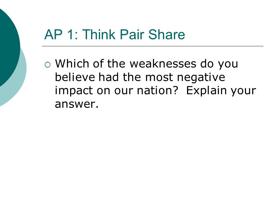 AP 1: Think Pair Share  Which of the weaknesses do you believe had the most negative impact on our nation.