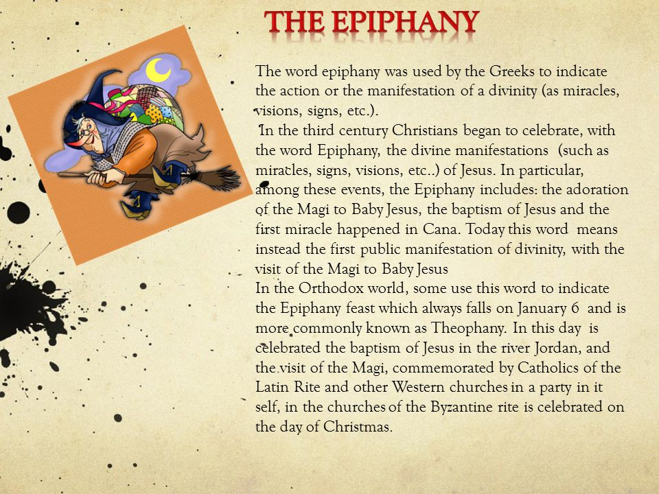 The word epiphany was used by the Greeks to indicate the action or the manifestation of a divinity (as miracles, visions, signs, etc.).