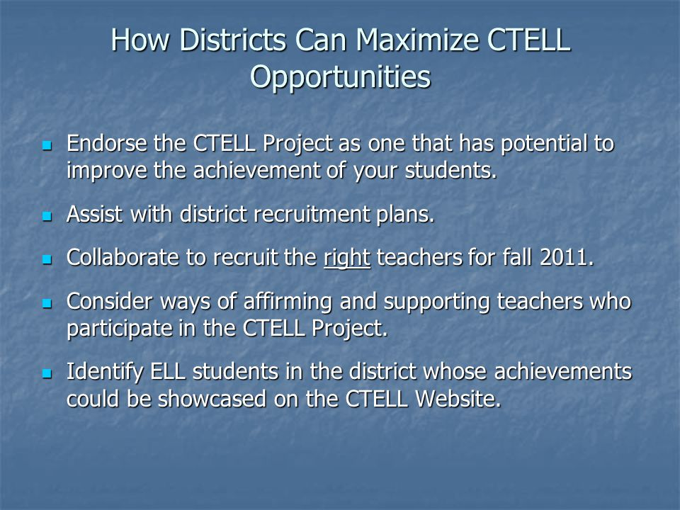 How Districts Can Maximize CTELL Opportunities Endorse the CTELL Project as one that has potential to improve the achievement of your students.