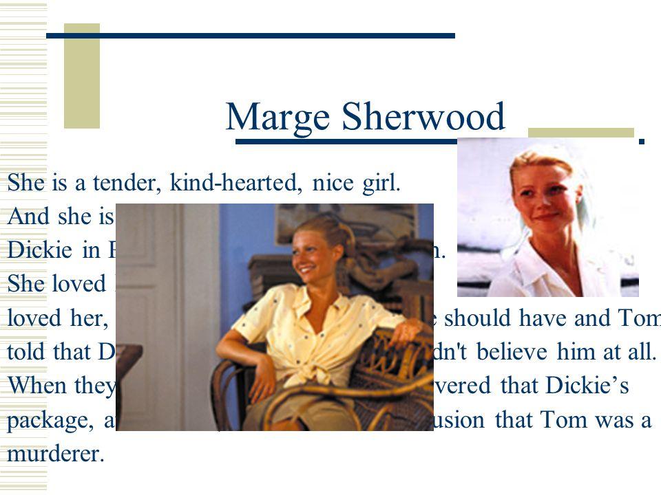 Marge Sherwood She is a tender, kind-hearted, nice girl.