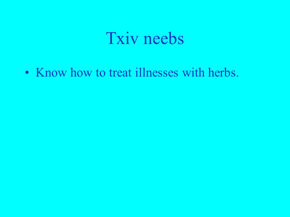 Txiv neebs Know how to treat illnesses with herbs.
