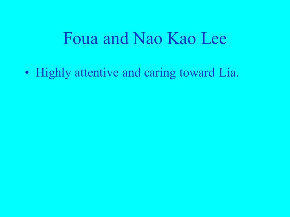 Foua and Nao Kao Lee Highly attentive and caring toward Lia.