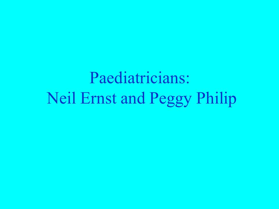 Paediatricians: Neil Ernst and Peggy Philip