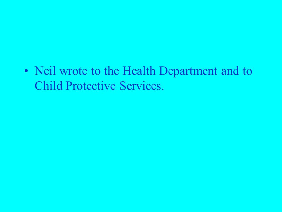Neil wrote to the Health Department and to Child Protective Services.