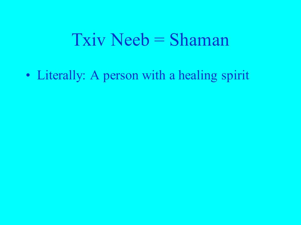 Txiv Neeb = Shaman Literally: A person with a healing spirit
