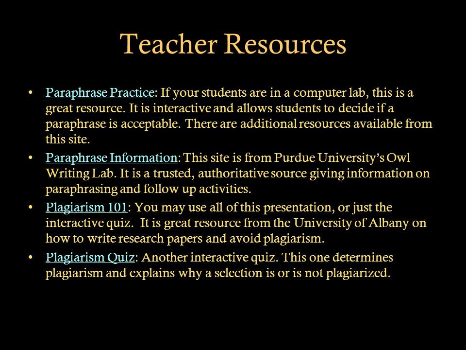 Teacher Resources Paraphrase Practice: If your students are in a computer lab, this is a great resource.