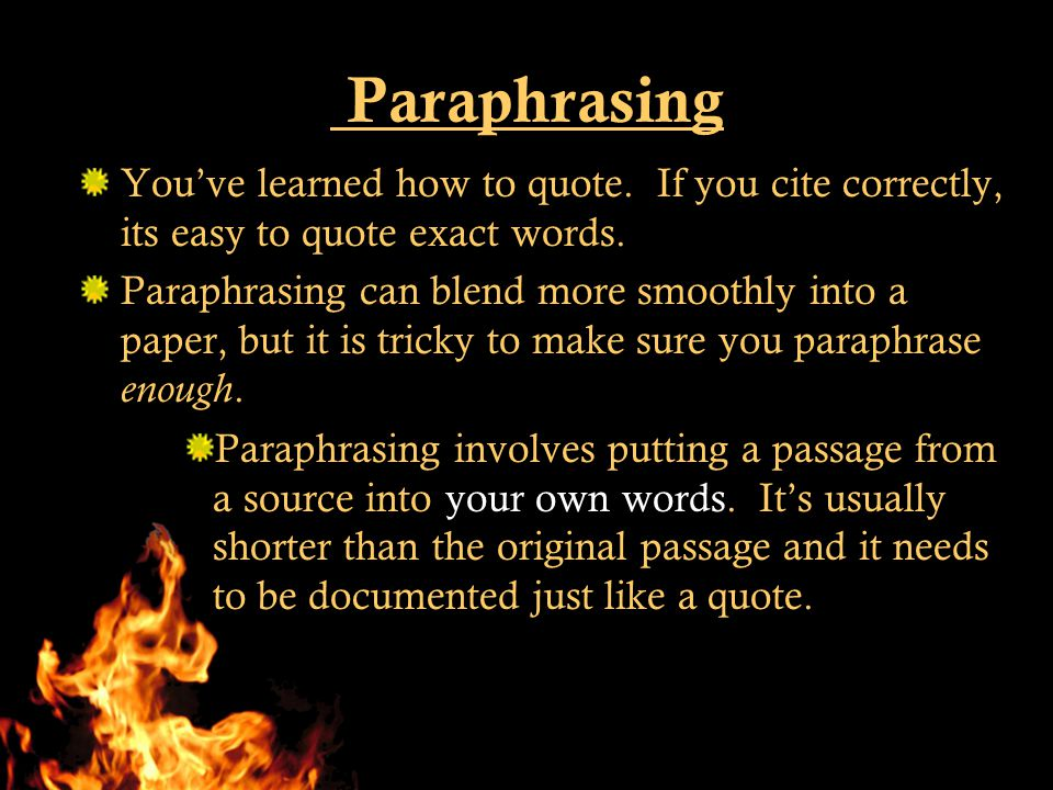  Paraphrasing You've learned how to quote. If you cite correctly, its easy to quote exact words.