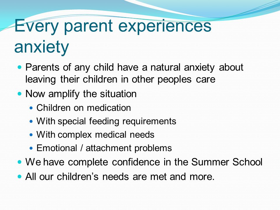 Every parent experiences anxiety Parents of any child have a natural anxiety about leaving their children in other peoples care Now amplify the situat