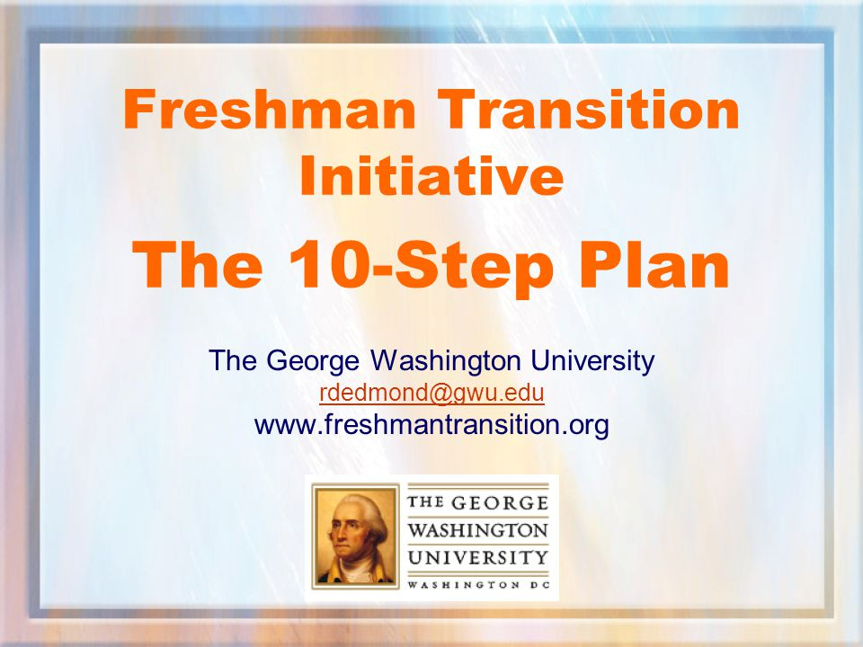 Freshman Transition Initiative The 10-Step Plan The George Washington University