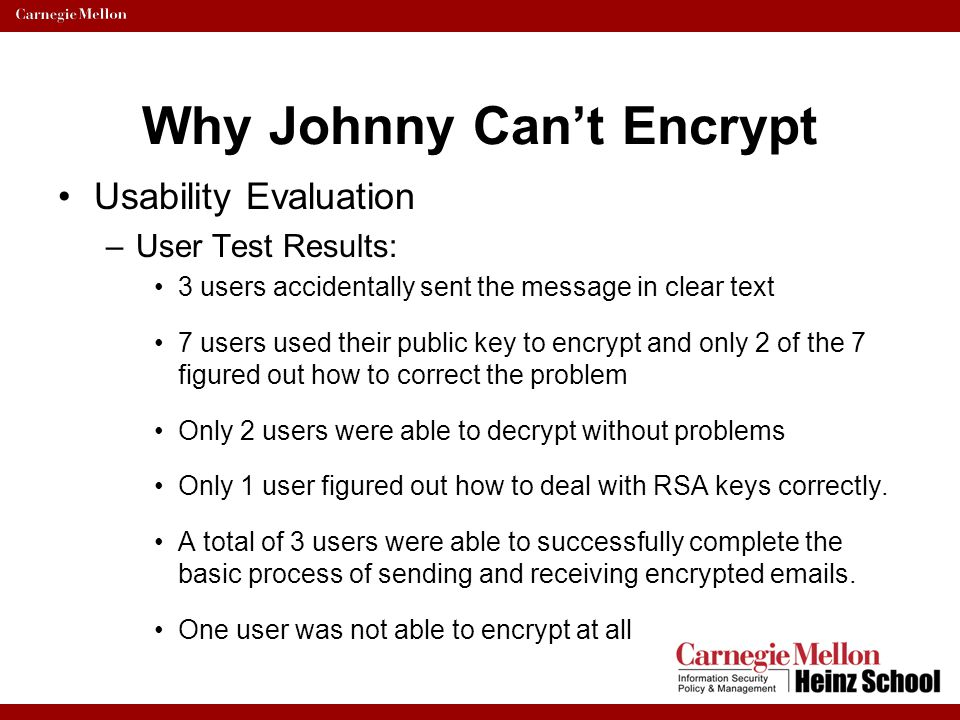 Why Johnny Can't Encrypt Usability Evaluation –User Test Results: 3 users accidentally sent the message in clear text 7 users used their public key to