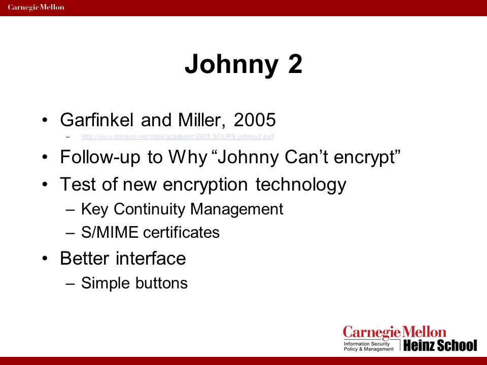 Johnny 2 Garfinkel and Miller, 2005 –http://www.simson.net/clips/academic/2005.SOUPS.johnny2.pdfhttp://www.simson.net/clips/academic/2005.SOUPS.johnny