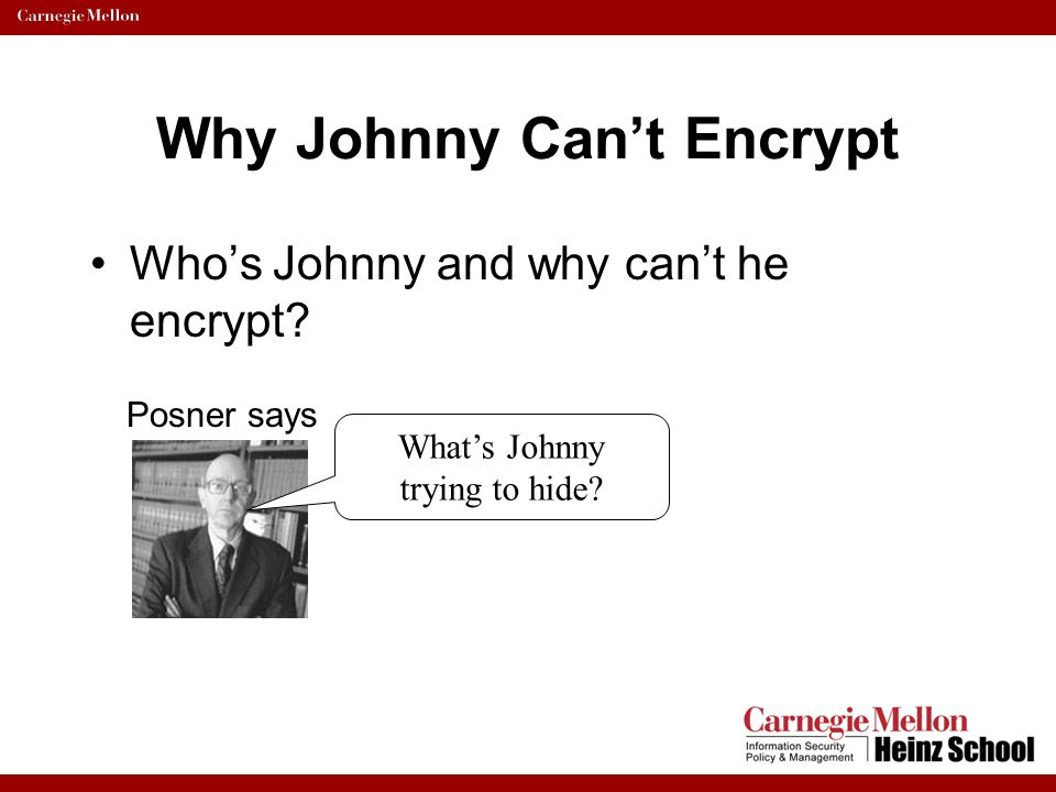 Why Johnny Can't Encrypt Whitten and Tygar, 1999 –http://www.usenix.org/publications/library/proceedings/sec99/full_papers/whitten/whitten_html/index.h tmlhttp://www.usenix.org/publications/library/proceedings/sec99/full_papers/whitten/whitten_html/index.h tml A Usability Evaluation of PGP 5.0