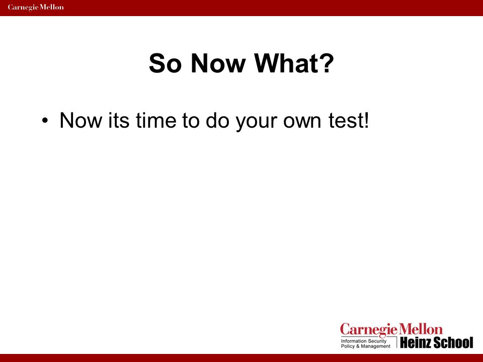 So Now What? Now its time to do your own test!