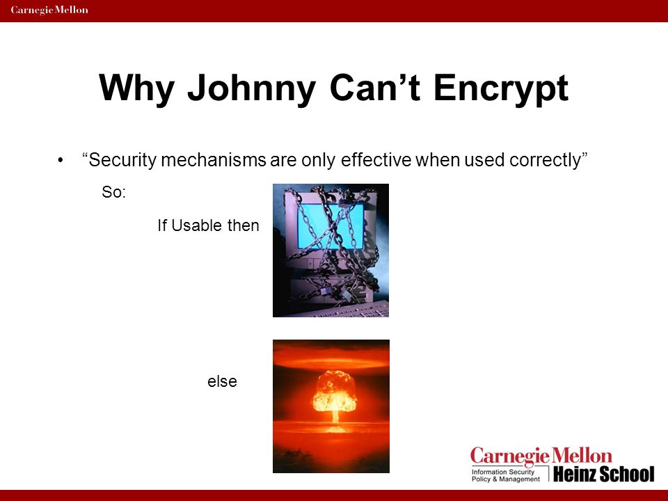 Why Johnny Can't Encrypt Defining Usable Security Software –Whitten and Tygar: Security software is usable if the people who are expected to use it: 1.are reliably made aware of the security tasks they need to perform.