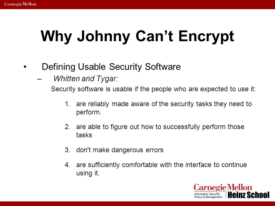 Why Johnny Can't Encrypt Usability Evaluation –Cognitive walk through results: Key management policy –Unneeded confusion –What's the difference between trust and validity?