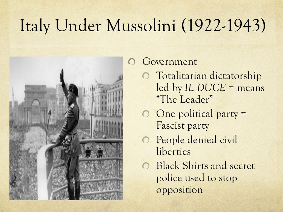 """Italy Under Mussolini (1922-1943) Government Totalitarian dictatorship led by IL DUCE = means """"The Leader"""" One political party = Fascist party People"""