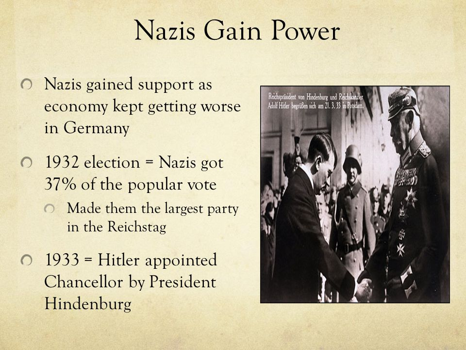 Nazis Gain Power Nazis gained support as economy kept getting worse in Germany 1932 election = Nazis got 37% of the popular vote Made them the largest