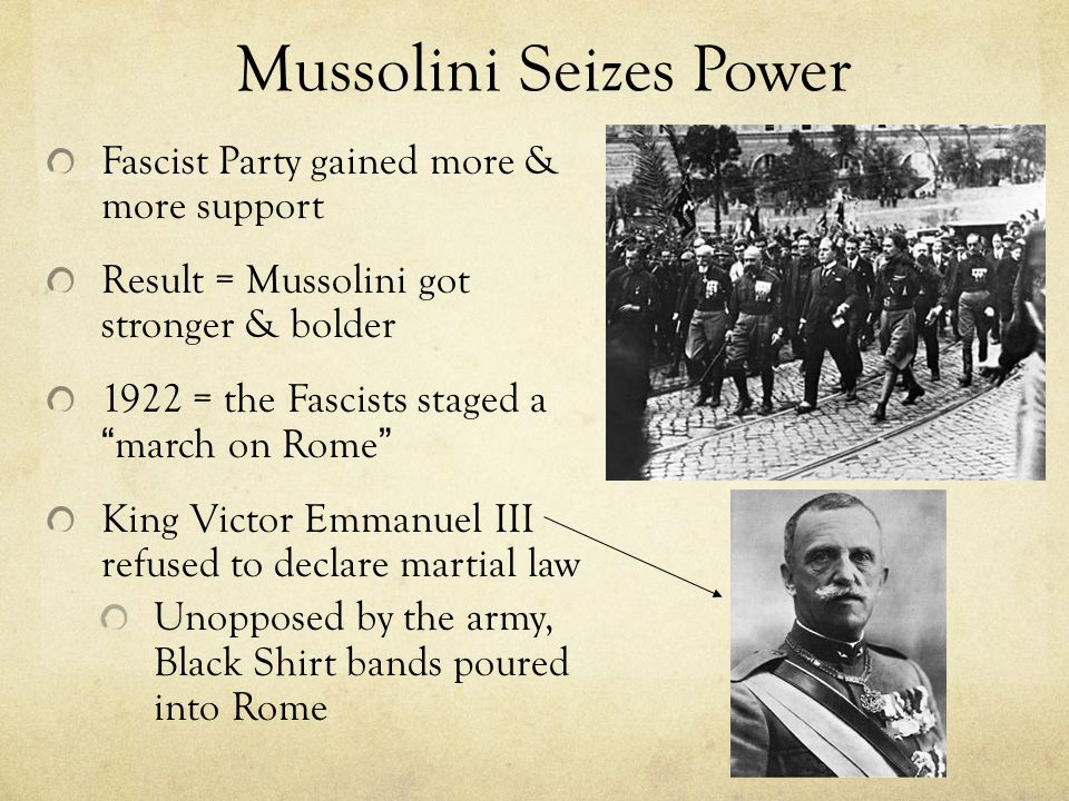 """Mussolini Seizes Power Fascist Party gained more & more support Result = Mussolini got stronger & bolder 1922 = the Fascists staged a """"march on Rome"""""""