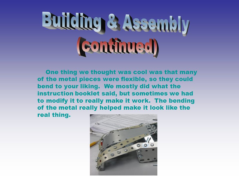 One thing we thought was cool was that many of the metal pieces were flexible, so they could bend to your liking.