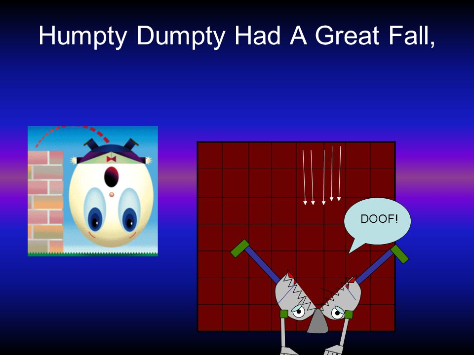 Humpty Dumpty Had A Great Fall, DOOF!