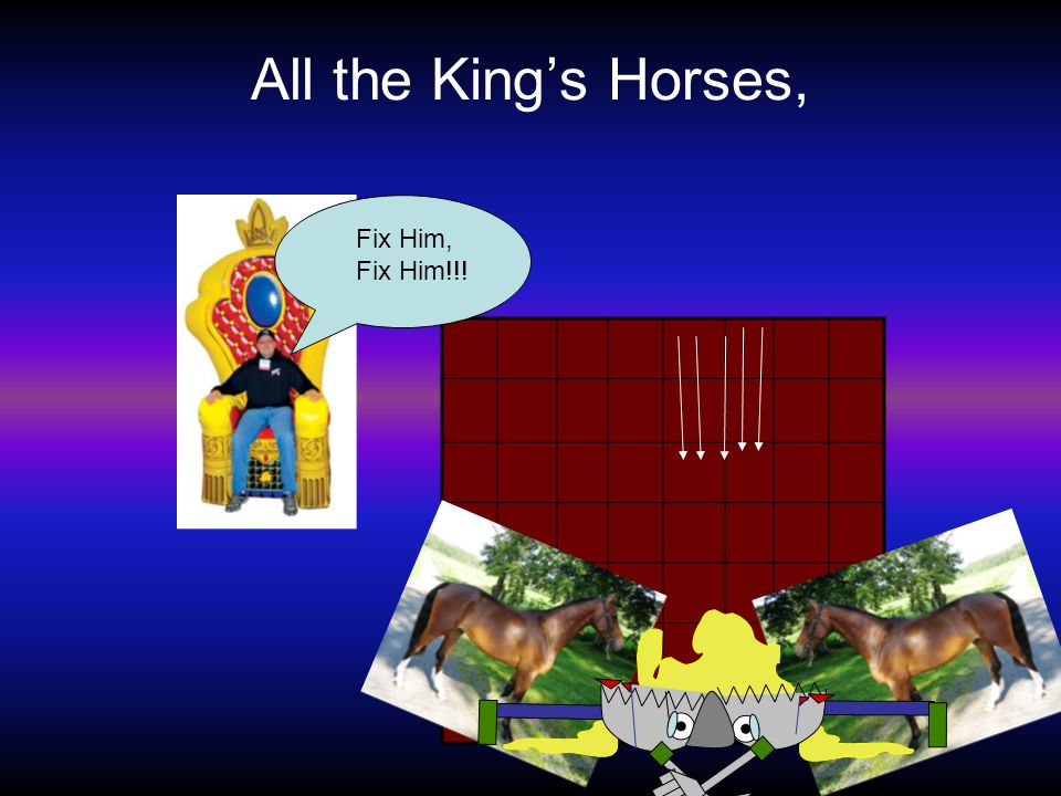 All the King's Horses, Fix Him, Fix Him!!!