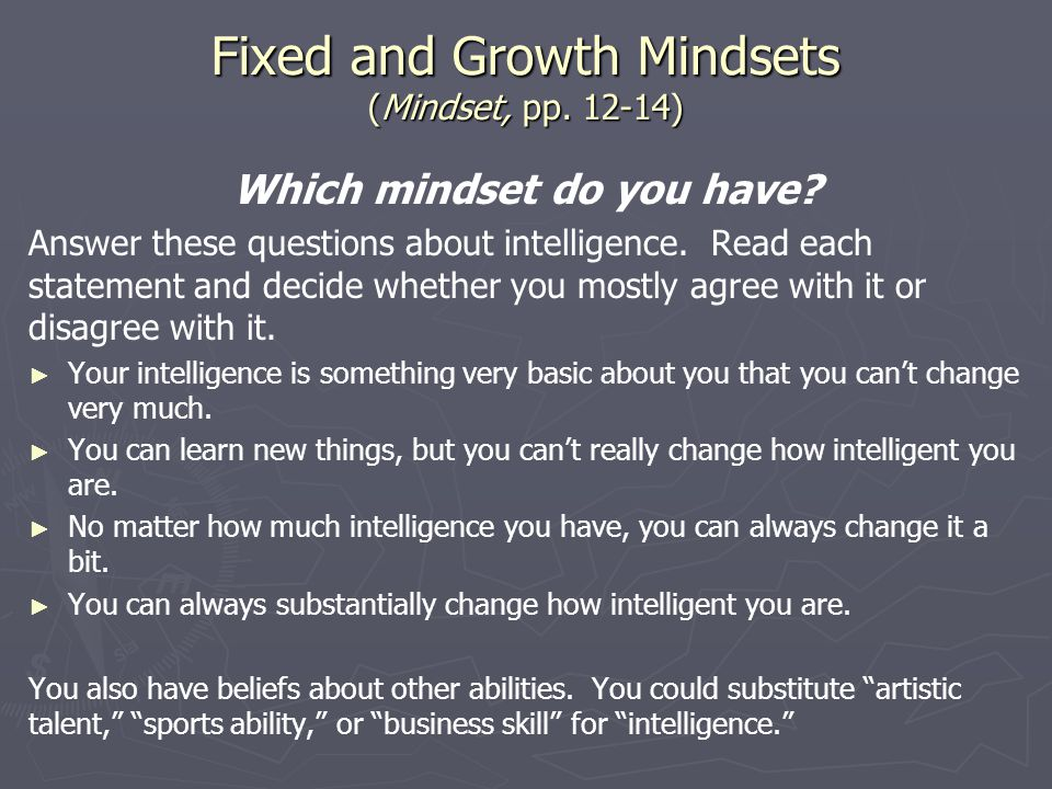 Fixed and Growth Mindsets (Mindset, pp. 12-14) Which mindset do you have.
