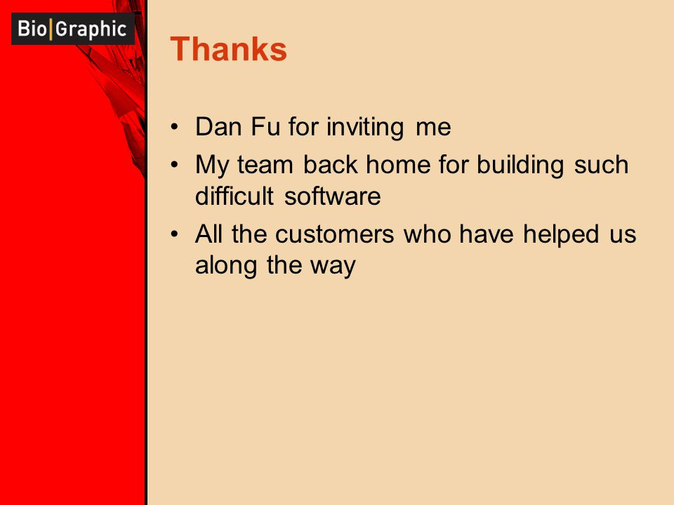 Thanks Dan Fu for inviting me My team back home for building such difficult software All the customers who have helped us along the way