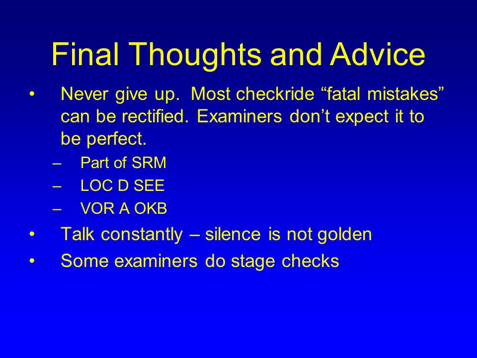 """Never give up. Most checkride """"fatal mistakes"""" can be rectified. Examiners don't expect it to be perfect. –Part of SRM –LOC D SEE –VOR A OKB Talk cons"""