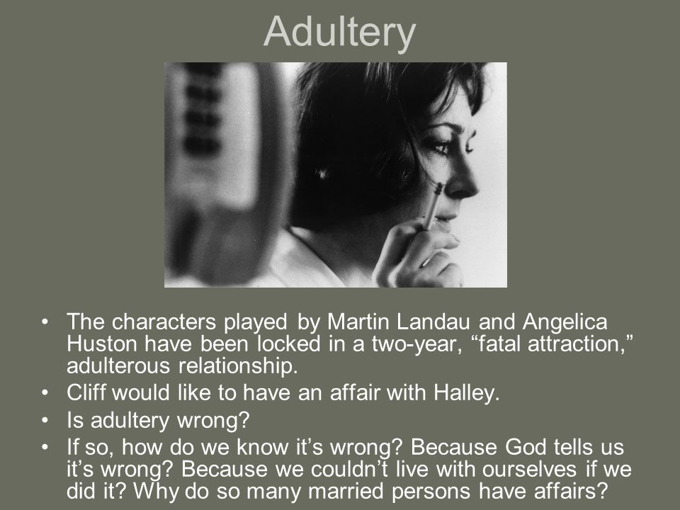 """Adultery The characters played by Martin Landau and Angelica Huston have been locked in a two-year, """"fatal attraction,"""" adulterous relationship. Cliff"""