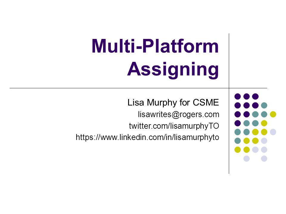Multi-Platform Assigning Lisa Murphy for CSME lisawrites@rogers.com twitter.com/lisamurphyTO https://www.linkedin.com/in/lisamurphyto