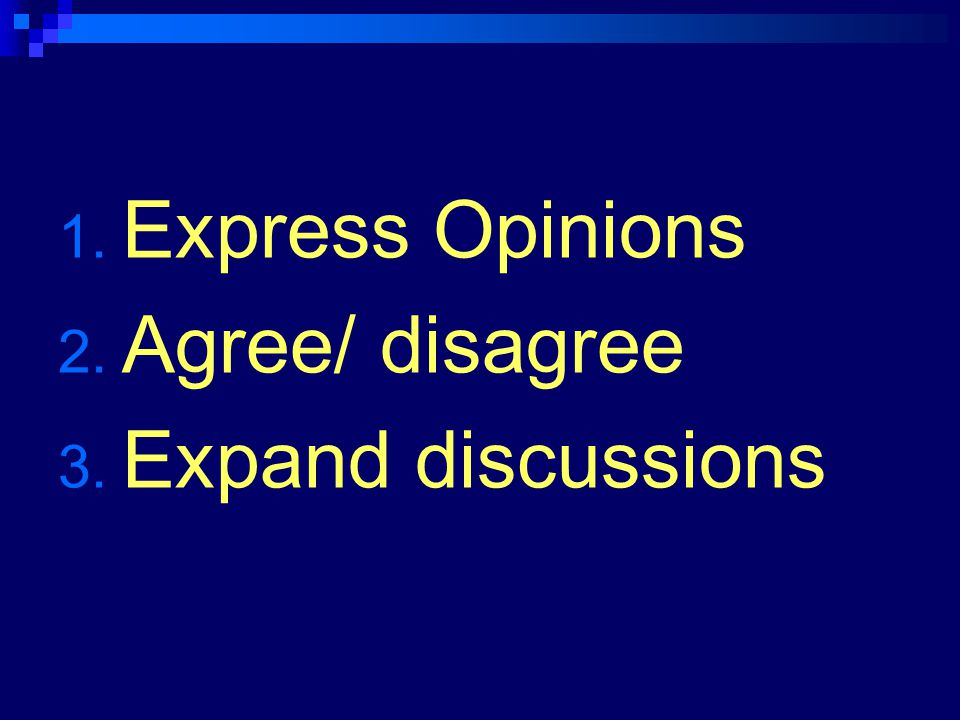 How to give an opinion I reckon… To tell you the truth, I think… Well, in my opinion… Believe it or not, I think… One thing I should mention is that…