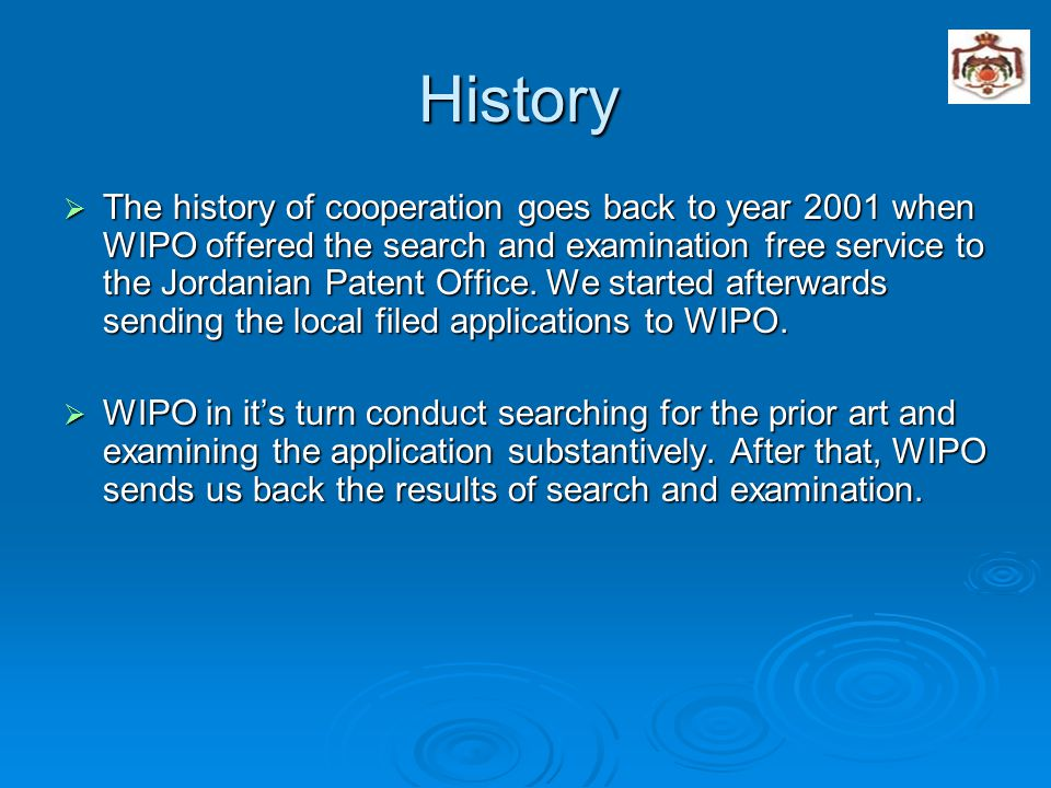 History  The history of cooperation goes back to year 2001 when WIPO offered the search and examination free service to the Jordanian Patent Office.